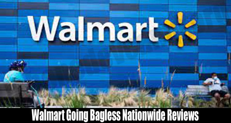 Walmart Going Bagless Nationwide Reviews
