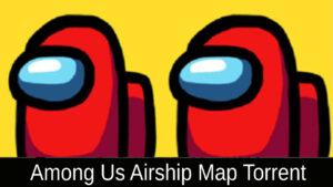 Among Us Airship Map Torrent 2021