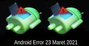 Android Error 23 Maret 2021
