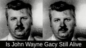 Is John Wayne Gacy Still Alive 2021