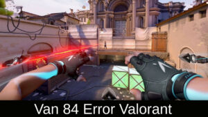 Van 84 Error Valorant 2021