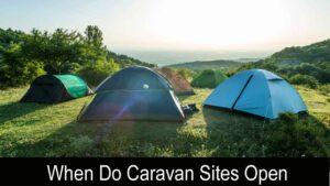When Do Caravan Sites Open 2021